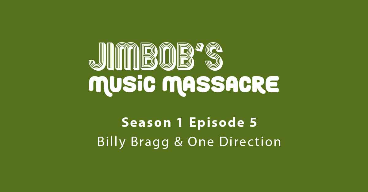 JimBob's Music Massacre S01 E05 – One Direction & Billy Bragg