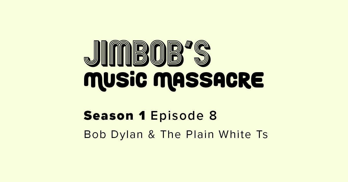 JimBob's Music Massacre S01 E08 Bob Dylan The Plain White Ts