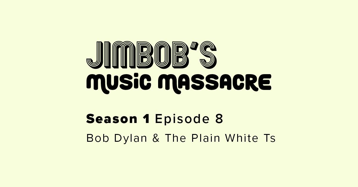 JimBob's Music Massacre S01 E08 Bob Dylan The Plain White Ts